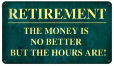 From the Altogether American licensed collection, this Retirement Better Hours Sign metal sign measures 14 inches by 8 inches and weighs in at 1 lb(s). This metal sign is hand made in the USA using he Retirement Quotes, Teacher Retirement, Happy Retirement, Retirement Cards, Retirement Planning, Retirement Celebration, Retirement Parties, Smart Quotes, Funny Quotes