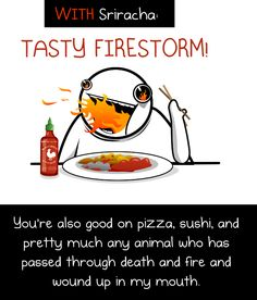 One of the best cartoons by The Oatmeal: an ode to my favorite hot sauce, Tuong Ut Sriracha! mmmm