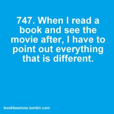 I do this so often that when I don't do my BFF will ask me if I've read the movie or not! LOL I'm trying to learn to shut my mouth! I Love Books, Good Books, Books To Read, My Books, Amazing Books, Katniss Everdeen, Nerd Girl Problems, Bookworm Problems, Reader Problems