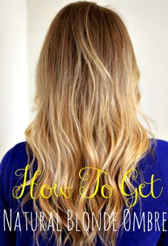 How To Get Natural Blonde Ombre Hair at Home!