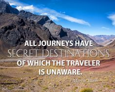 All journeys have secret destinations of which the traveler is unaware. Travel quote by Martin Buber.