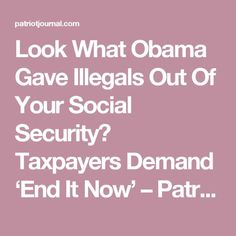 Look What Obama Gave Illegals Out Of Your Social Security? Taxpayers Demand 'End It Now' – Patriot Journal