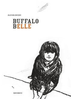 Buffalo Belle, d'Olivier Douzou, Le Rouergue Buffalo, Editorial, Album Jeunesse, Critique, Blog, Movie Posters, Inversion, Illustrations, Children's Books