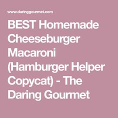 BEST Homemade Cheeseburger Macaroni (Hamburger Helper Copycat) - The Daring Gourmet