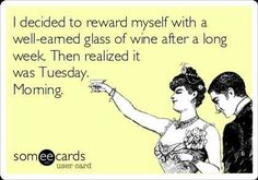 I decided to reward myself with a well-earned glass of wine after a long week. Then realized it was Tuesday. Morning. #WineMemes