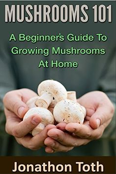 Free Mushroom growing book for Kindle. Veg Garden, Edible Garden, Edible Mushrooms, Stuffed Mushrooms, Growing Mushrooms At Home, Hobby House, Free Kindle Books, Growing Vegetables, Fungi
