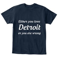 Either You Love   Detroit   Or You Are Wrong  New Navy T-Shirt Front