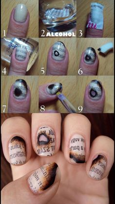 Burnt paper nails: 1) paint nails a light nude color 2)put newspaper in alcohol and let it sit for about 15 seconds. 3) place the wet paper onto your nails till the alcohol evaporated then remove the paper. 4) put on some top coat. 5) draw black lines with nail polish where you want the burn lines 6) put black and brown nail polish onto a makeup sponge and dab it so it looks cool. 7) clean up edges with remover 8) put on some more loads of top coat