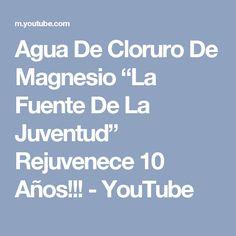 """Agua De Cloruro De Magnesio """"La Fuente De La Juventud"""" Rejuvenece 10 Años!!! - YouTube"""