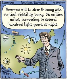 """Weather forecast. (Credit: Bizarro, 06-03-15) But make that a few million light years on a clear night - it's possible then to see the Andromeda galaxy with the unaided eye, and its 2.5 million light years away. Mona Evans, """"Distances in Space"""" http://www.bellaonline.com/articles/art29665.asp"""
