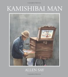 Kamishibai Man_Say, Allen. After many years of retirement, an old Kamishibai man--a Japanese street performer who tells stories and sells candies--decides to make his rounds once more even though such entertainment declined after the advent of television. New Television, Toy Theatre, Japanese Streets, What Book, Children's Literature, Japanese Literature, Japanese Books, Book Of Life, Historical Fiction