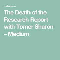 The Death of the Research Report with Tomer Sharon – Medium