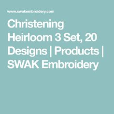 Christening Heirloom 3 Set, 20 Designs | Products | SWAK Embroidery