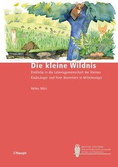 Müri, Helen «Die kleine Wildnis. Einblicke in die Lebensgemeinschaft der kleinen Raubsäuger und ihrer Beutetiere in Mitteleuropa» | 978-3-258-07945-5 | www.haupt.ch