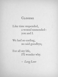Because there is no ending to us. Closure by Lang Leav