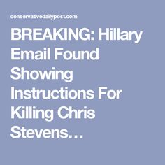 BREAKING: Hillary Email Found Showing Instructions For Killing Chris Stevens…