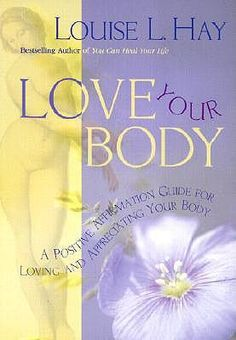 Booktopia - Love Your Body , A Positive Affirmation Guide for Loving and Appreciating Your Body by Louise L. Hay,