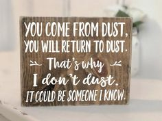 You come from dust, you will return to dust Mini Block Wood Sign - Wooden Signs - Funny Christmas Gift - Gifts for Women Funny Wood Signs, Diy Wood Signs, Funny Signs For Work, Funny Church Signs, Signs For Mom, Wood Signs Sayings, Funny Christmas Gifts, Christmas Humor, Sign Quotes