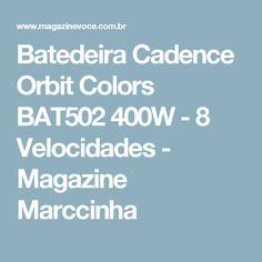Batedeira Cadence Orbit Colors BAT502 400W - 8 Velocidades - Magazine Marccinha
