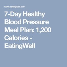 7-Day Healthy Blood Pressure Meal Plan: 1,200 Calories - EatingWell