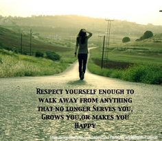 """""""Respect yourself enough to walk away from anything that no longer serves you, grows you, or makes you happy."""" #QueenGingerBlog"""