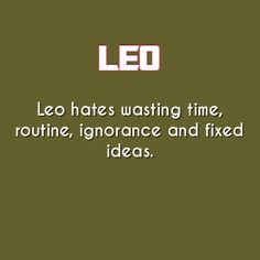 Ignorance is A HUGE ONE. I like people who are open-minded, people who think for themselves, people willing to adapt, and are always open to learning new things and furthering their development. All About Leo, Relationship Astrology, Leo And Scorpio, Leo Zodiac Facts, Leo Star, Leo Quotes, Leo Traits, Team Leo, Leo Season