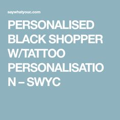 PERSONALISED BLACK SHOPPER W/TATTOO PERSONALISATION – SWYC