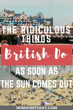 the British are funny people, but as soon as the sun comes out, things just get even stranger. Find out about the ridiculous things we get up to at the slightest glimpse of sunshine