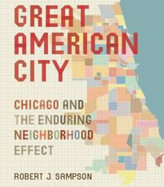 Great American City: Chicago And The Enduring Neighborhood Effect PDF