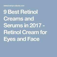 9 Best Retinol Creams and Serums in 2017 - Retinol Cream for Eyes and Face