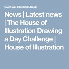 News | Latest news | The House of Illustration Drawing a Day Challenge  | House of Illustration