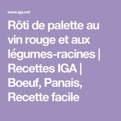 Rôti de palette au vin rouge et aux légumes-racines | Recettes IGA | Boeuf, Panais, Recette facile