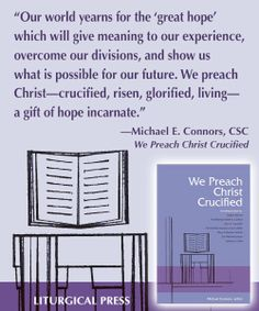 We Preach Christ Crucified Michael Connors, CSC