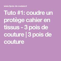 Tuto #1: coudre un protège cahier en tissus - 3 pois de couture | 3 pois de couture