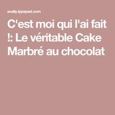 C'est moi qui l'ai fait !: Le véritable Cake Marbré au chocolat
