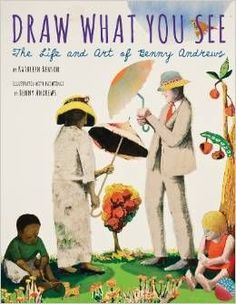Draw What You See: The Life and Art of Benny Andrews - written by Kathleen Benson, illustrated by Benny Andrews // Title under consideration for the January 2016 Mock Caldecott event hosted by Kent State University's School of Library and Information Science