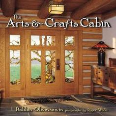 The Arts and Crafts Cabin - Take a tour through twenty-five modern log homes reborn in the Arts & Crafts tradition, and witness how Craftsman style combines with the latest in log hybrid architecture to create a totally new and unique genre of building in The Arts & Crafts Cabin.