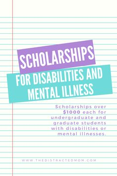 Scholarships for students with disabilities or menal illnesses. www.thedistractedmom.com