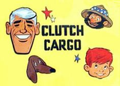 Clutch Cargo from the Garfield Goose show. 1960's into 1970's