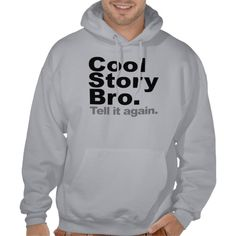 Cool Story Bro. Tell it again Hooded Pullover
