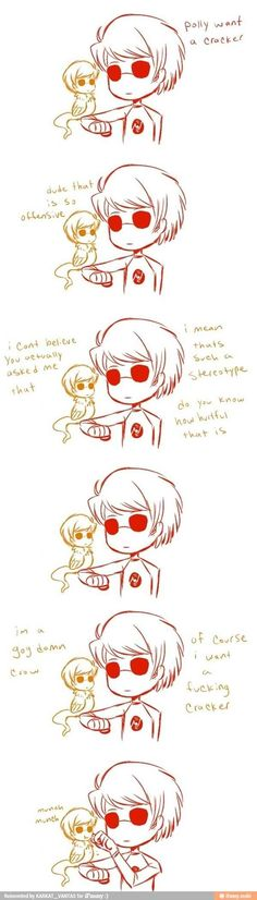 """"""" of course I want a cracker"""" I love the striders ( homestuck Dave davespirit strider)"""
