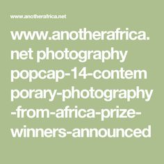 www.anotherafrica.net photography popcap-14-contemporary-photography-from-africa-prize-winners-announced