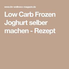 Low Carb Frozen Joghurt selber machen - Rezept