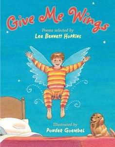 """Give Me Wings, edited by Lee Bennett Hopkins, illus. by Ponder Goembel 