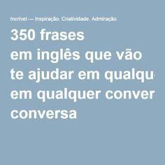 350 frases eminglês que vão teajudar emqualquer conversa