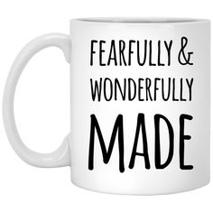 Fearfully & Wonderfully Made 11 oz. White Mug