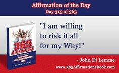"Enjoy Today's Affirmation of the Day for November 10th, 2016... Day *315* of the Year...""I Am Willing to Risk It All For My Why!"" ...Say It Outloud NOW!!!"