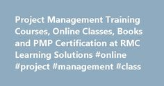 Project Management Training Courses, Online Classes, Books and PMP Certification at RMC Learning Solutions #online #project #management #class http://germany.nef2.com/project-management-training-courses-online-classes-books-and-pmp-certification-at-rmc-learning-solutions-online-project-management-class/  # Copyright 2017 RMC Learning Solutions All rights reserved. RMC has been reviewed and approved as a provider of project management training by the Project Management Institute (PMI). As a…