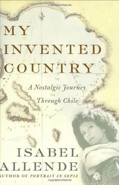 My Invented Country: A Nostalgic Journey Through Chile, by Isabel Allende.
