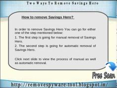 If you are completely fed up with the existence of Savings Hero then you can make use of Savings Hero Removal Tool which will completely solve your problem and makes your system free from infections. So download the software as early as possible.
